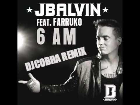 6AM J BALVIN FT FARRUKO DJ COBRA REMIX