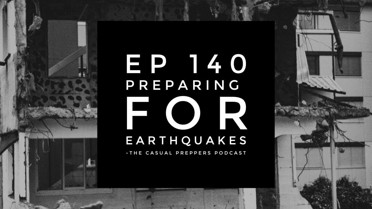 Preparing for Earthquakes - Ep 140