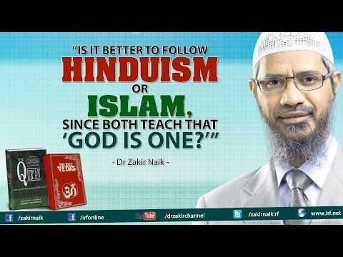 """""""Is it better to follow Hinduism or Islam, since both teach that 'God is One?'"""""""