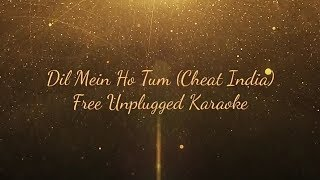Dil Mein Ho Tum | Cheat India | Free Unplugged Karaoke | Lyrics | Emraan Hashmi | Arman Malik