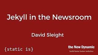 Jekyll in the Newsroom - David Sleight
