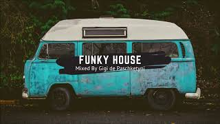 The Best Funky House Mix 2019 / Mixed by Gigi de Paschketyni - Session25 + TRACKLIST