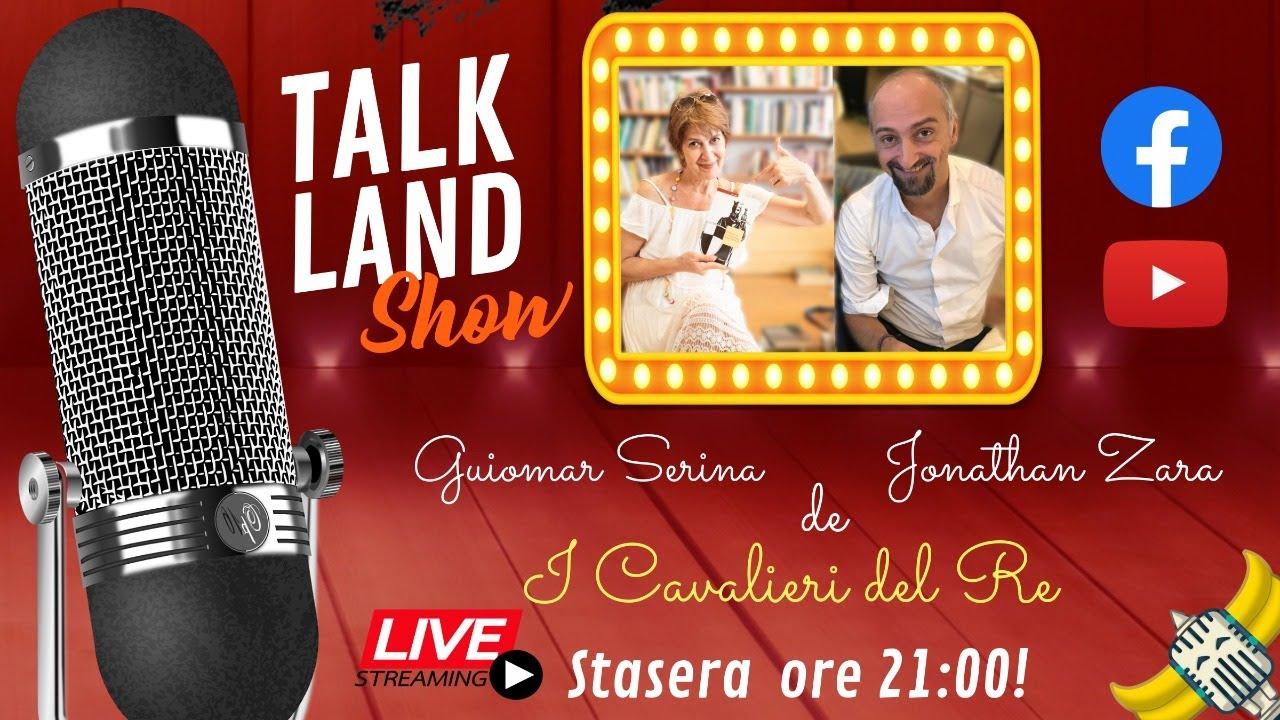 "Guiomar Serina e Jonathan Zara de ""I Cavalieri del Re"" ospiti a Talk Land"