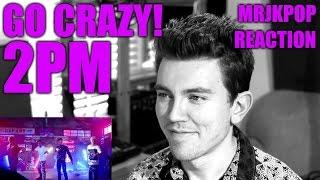 2PM Go Crazy Reaction / Review - MRJKPOP ( 미친거 아니야 )
