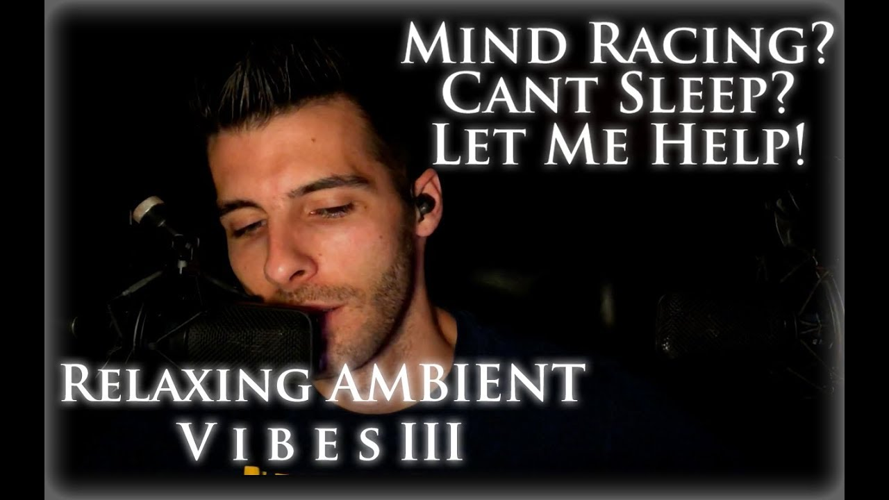 Relaxing Ambient Vibes Iii Whispers Soft Spoken Ear To Ear Relaxing Male Asmr