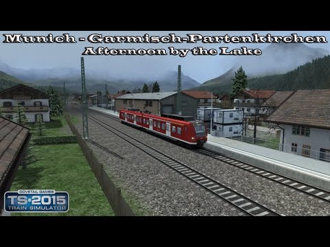 Train Simulator 2015 - Career Mode - Munich - Garmisch-Partenkirchen - Afternoon by the Lake Part 2 |