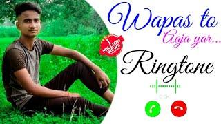 Love You yaar ringtone | best frindship ringtone | wapas to aaja yaar song ringtone | new hindi song