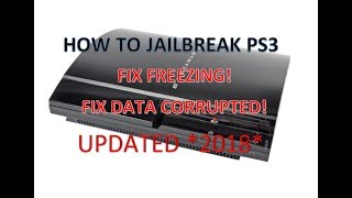 [2018 UPDATED] How To Jailbreak PS3 USB EASY (FIX DATA CORRUPTED/FREEZING)