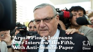 Arpaio Pleads Ignorance After Interview, His Fifth, With Anti-Semitic Paper | Los Angeles Times