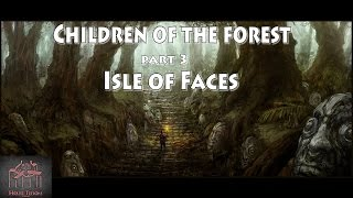 Game of Thrones Characters: Children of the Forest part-3-Isle of Faces