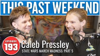 State Wars March Madness Pt 5 w/ Barstool's Caleb Pressley | This Past Weekend #193