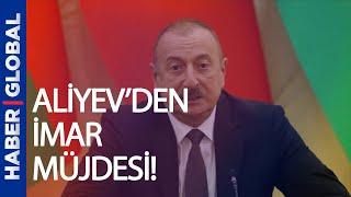 Aliyev'den İmar Müjdesi