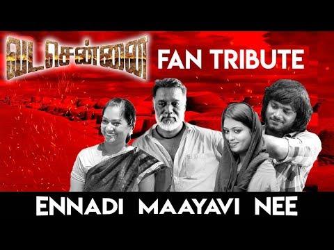 Ennadi Maayavi Nee (Fan Tribute) - VadaChennai | Khumara Prasad M | Santhosh Narayanan