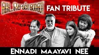 Ennadi Maayavi Nee (Fan Tribute) VadaChennai | Khumara Prasad M | Santhosh Narayanan