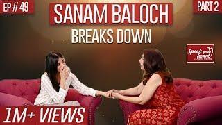 Sanam Baloch's Most Emotional Interview | Speak Your Heart With Samina Peerzada | Part II