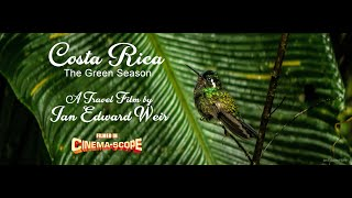 Costa Rica: The Green Season - A Travel Film by Ian Edward Weir - Filmed in CinemaScope - Pura Vida!