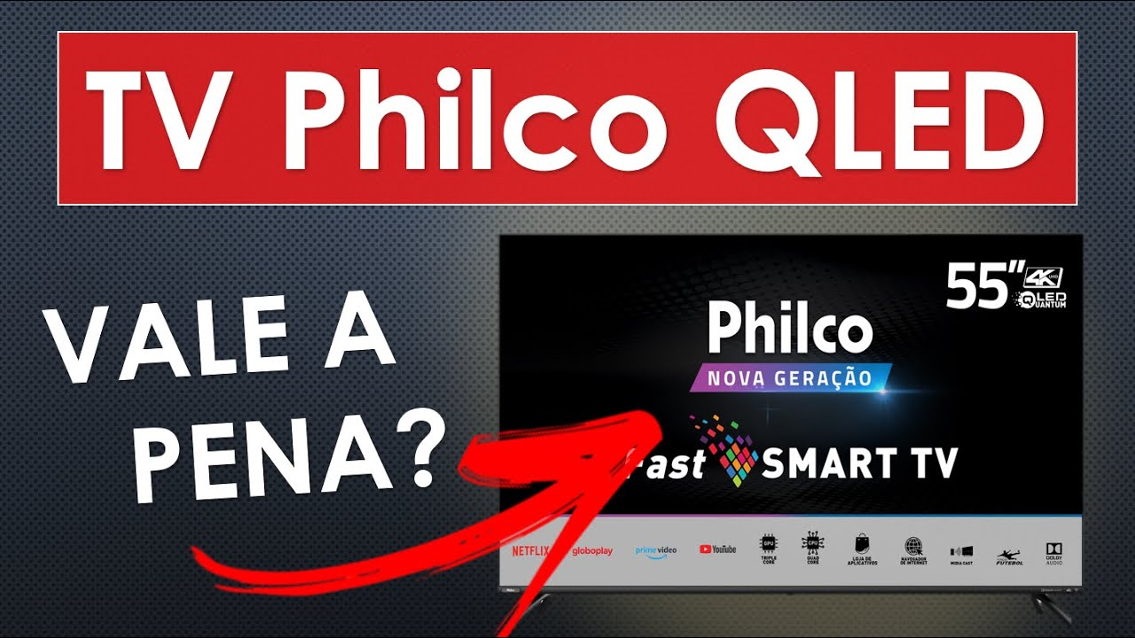 Smart TV Philco QLED 4K | PTV55G72SBL e PTV65F82SSG