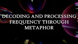 Decoding and Processing Frequency Through Metaphor