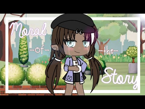 •Moral Of The Story• Gacha Life Music Video •