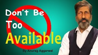 Don't be too Available | Anurag Aggarwal