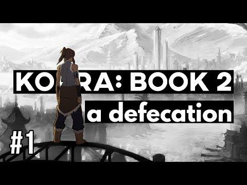 THE LEGEND OF KORRA: BOOK 2   A DEFECATION (Part 1 of 2)