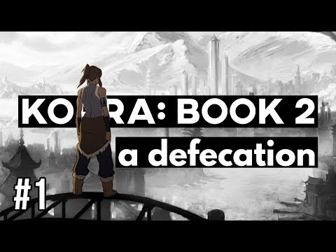 THE LEGEND OF KORRA: BOOK 2 | A DEFECATION (Part 1 of 2)