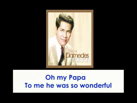 Oh My Papa By Diomedes Maturan (With Lyrics)