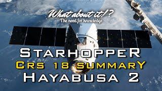 SpaceX Starhopper & Starship Progress - CRS-18 Launch Summary - Hayabusa 2 Mission Report