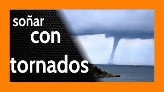Soñar con Tornados 🌀💨 Vigila tu [ALREDEDOR]