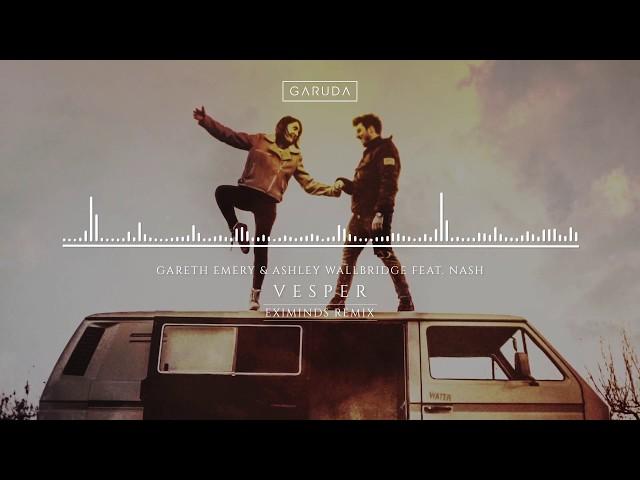 Gareth Emery & Ashley Wallbridge feat. NASH - Vesper (Eximinds Remix)