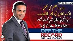 Off The Record | Kashif Abbasi | ARYNews | 30th APRIL 2020