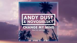 Andy Dust & Novosielsky Feat. El Justino - Change My Mind