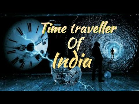 Real story of a Indian time traveller.(भारत  के समय यात्री की कहानी).