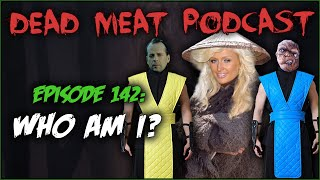 Who Am I? (Dead Meat Podcast #142)