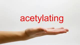 How to Pronounce acetylating - American English