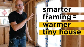 Smart Framing For A Warmer Tiny House