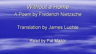 Without a Home, a Poem by Frederich Nietzsche, Translation by James Luchte.