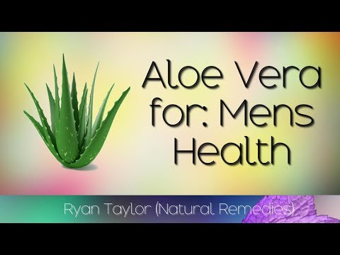 Aloe Vera: Benefits For Men (Enhancement)