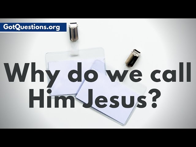 If His name was Yeshua, why do we call Him Jesus? | GotQuestions.org