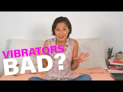 What's bad about vibrators?