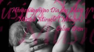 Milagre (Tradução de Miracle-Celine Dion) Vídeo em Homenagem ao Dia das Mães.wmv