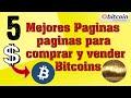 5 Mejores Paginas Donde Comprar Y Vender Bitcoins (Fácil Y Rápido)