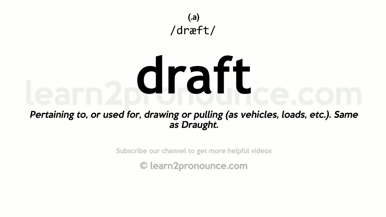 Pronunciation of Draft  Definition of Draft