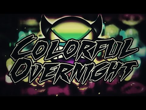 [60HZ] Geometry Dash - Colorful Overnight (Insane Demon) - By Woogi And Minus