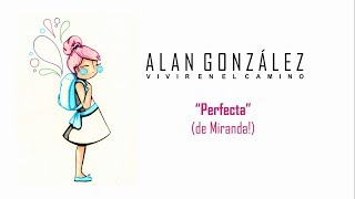 """Alan González - Perfecta (de Miranda!) [video con letra] / disco """"Vivir en el camino"""""""
