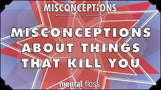 Misconceptions about Things that Kill You - mental_floss on YouTube (Ep. 37)