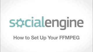 SocialEngine: How to Set Up Your FFMPEG