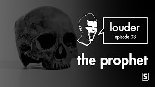 The Prophet - LOUDER Episode 03