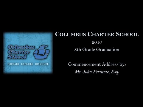Columbus Charter School 2016 8th Grade Graduation- Commencement Address by Mr. John Ferrante