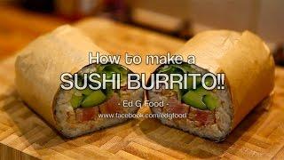 How to make a SUSHI BURRITO!!   |  Ed G Food